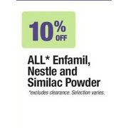 All Enfamil , Nestle And Similac Powder - 10% off