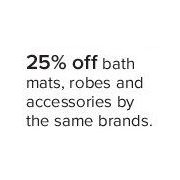 Bath Mats, Robes, and Accessories - 25% off